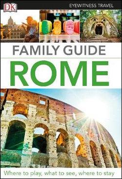 DK Eyewitness Family Guide Rome Travel Guide