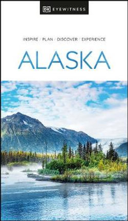 DK Eyewitness Alaska Travel Guide