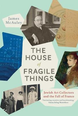 The House of Fragile Things: A History of Jewish Art Collectors, 1870-1945