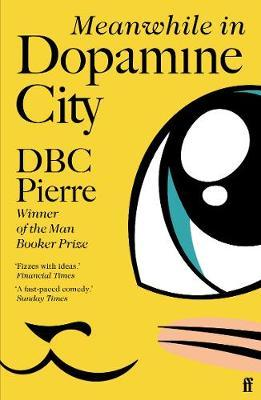 DBC Pierre   Meanwhile in Dopamine City   9780571228959   Daunt Books