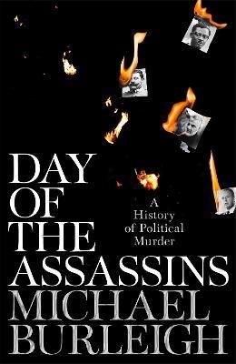 Michael Burleigh | Day of the Assassins: A History of Political Murder | 9781529030136 | Daunt Books