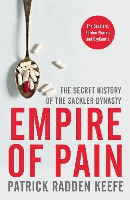 Empire of Pain: The Secret History of the Sackler Dynsasty