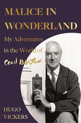 Malice In Wonderland: My Adventures in the World of Cecil Beaton