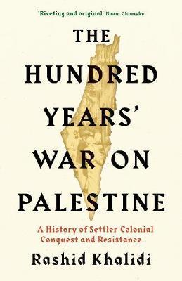 Rashid I Khalidi | The Hundred Years'  War on Plaestine | 9781781259344 | Daunt Books