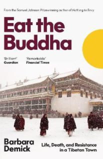 Eat The Buddha: Life, Death and Resistance In A Tibetan Town