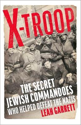 Leah Garrett   X Troop: The Secret Jewish Commandos Who Helped Defeat the Nazis   9781784743116   Daunt Books
