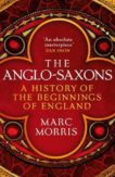 Marc Morris | The Anglo-Saxons: A History of the Beginnings of England | 9781786330994 | Daunt Books