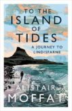 Alistair Moffat | To the Island of Tides | 9781786896346 | Daunt Books