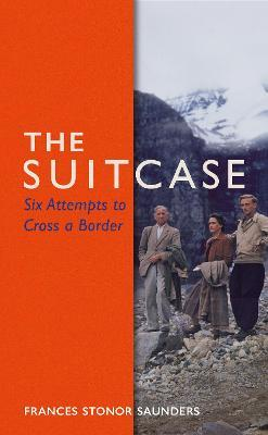 Frances Stonor Saunders | The Suitcase: Six Attempts to Cross a Border | 9781787330542 | Daunt Books