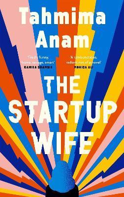 Tahmima Anam | The Startup Wife | 9781838852481 | Daunt Books