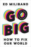 Ed Miliband | Go Big: How to Fix Our World | 9781847926241 | Daunt Books