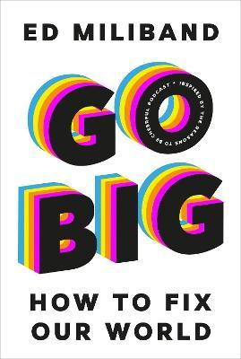 Ed Miliband   Go Big: How to Fix Our World   9781847926241   Daunt Books