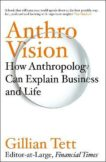 Gillian Tett | Anthro-Vision: How Anthropology Can Explain Business and Life | 9781847942876 | Daunt Books