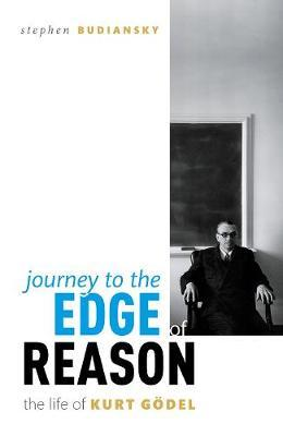 Journey To The Edge of Reason: The Life of Kurt Goedel