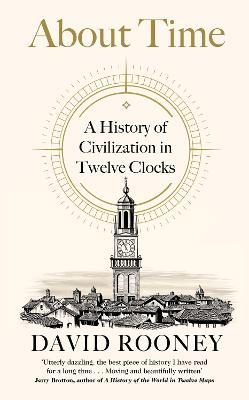 David Rooney | About Time: A History of Civilization in Twelve Clocks | 9780241370490 | Daunt Books