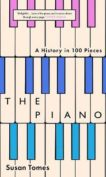 Susan Tomes | The Piano: A History in 100 Pieces | 9780300253924 | Daunt Books