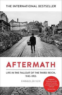 Aftermath: Life in the Fallout of the Third Reich 1945-1955