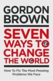Gordon Brown | Seven Ways to Change the World | 9781398503618 | Daunt Books