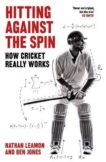 Nathan Leamon | Hitting Against the Spin: How Cricket Really Works | 9781472131249 | Daunt Books