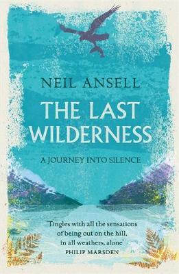 Neil Ansell   The Last Wilderness   9781472247124   Daunt Books