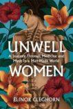 Elinor Cleghorn | Unwell Women: A Journey Through Medicine and Myth in a Man-Made World | 9781474616850 | Daunt Books