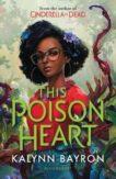 Kalynn Bayron   This Poison Heart   9781526632791   Daunt Books