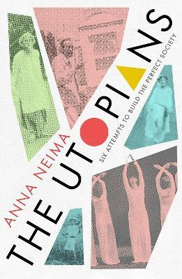 Utopians: Six Attempts To Build The Perfect Society