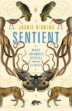 Jackie Higgins | Sentinent: What Animals Reveal About Our Senses | 9781529030778 | Daunt Books