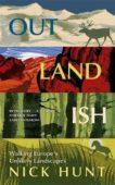 NIck Hunt | Outlandish: Walking Europe's Unlikely Landscapes | 9781529387391 | Daunt Books