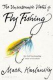 Mark Kurlansky | The Unreasonable Virtue of Fly Fishing | 9781635573077 | Daunt Books