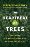 Peter Wohlleben | The Heartbeat of Trees | 9781771646895 | Daunt Books