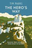 Tim Parks   The Hero's Way: Walking With Garibaldi from Rome to Ravenna   9781787302150   Daunt Books