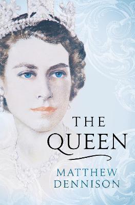 Matthew Dennison | The Queen | 9781788545914 | Daunt Books
