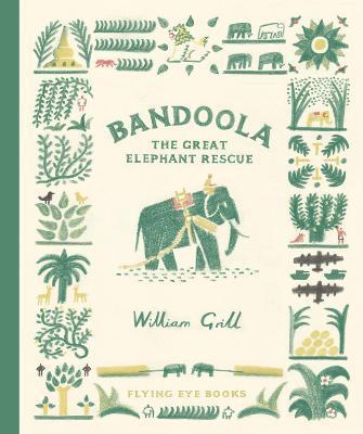 William Grill | Bandoola: The Great Elephant Rescue | 9781838740238 | Daunt Books