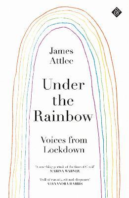 James Attlee   Under the Rainbow: Voices from Lockdown   9781913505066   Daunt Books