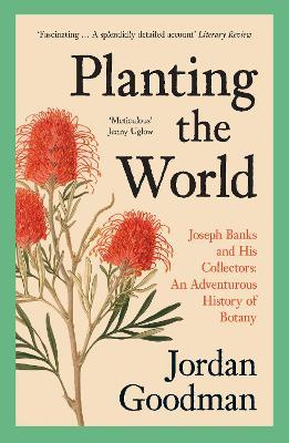 Planting The World: Joseph Banks and His Collectors