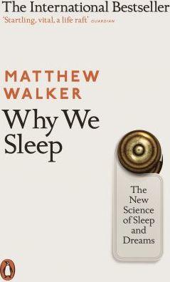 Matthew Walker | Why We Sleep: The New Science of Sleep and Dreams | 9780141983769 | Daunt Books