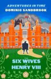 Dominic Sandbrook | Adventures in Time: The Six Wives of Henry VIII | 9780241469736 | Daunt Books