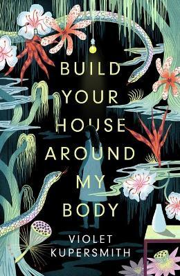 Violet Kupersmith | Build Your House Around My Body | 9780861540990 | Daunt Books