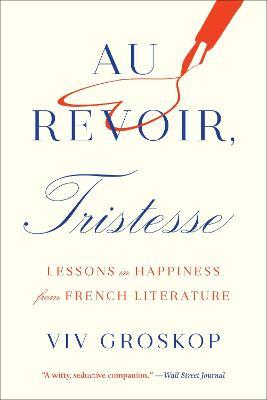 Au Revoir, Tristesse: Lessons In Happiness In French Literature