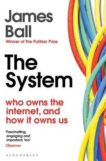 James Ball | The System: Who Owns the Internet and How it Owns Us | 9781526607232 | Daunt Books