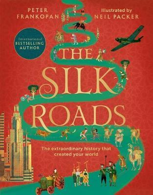 Silk Road  -the Extraordinary History That Created The World