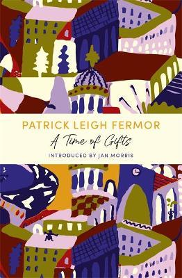 Patrick Leigh Fermor | A Time of Gifts | 9781529369526 | Daunt Books