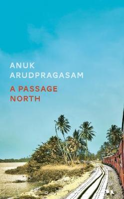 Anuk Arudpragasam | A Passage North | 9781783786947 | Daunt Books