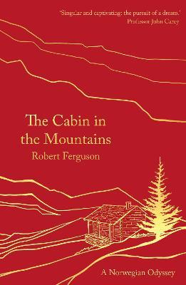 A Cabin in the Mountains: A Norwegian Odyssey