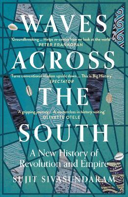 Sujit Sivasundaram | Waves Across the South: A New History of Revolution and Empire | 9780007575572 | Daunt Books