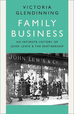 Family Business: An Intimate History of John Lewis and The Partnership