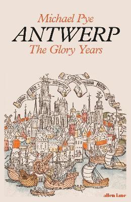 Michael Pye | Antwerp: The Glory Years | 9780241243213 | Daunt Books