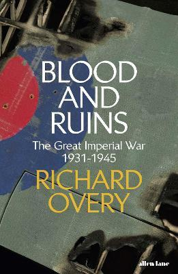 Richard Overy | Blood and Ruins: The Great Imperial War