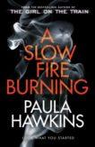 Paula Hawkins   A Slow Fire Burning   9780857524447   Daunt Books